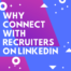 why connect with recruiters on linkedin